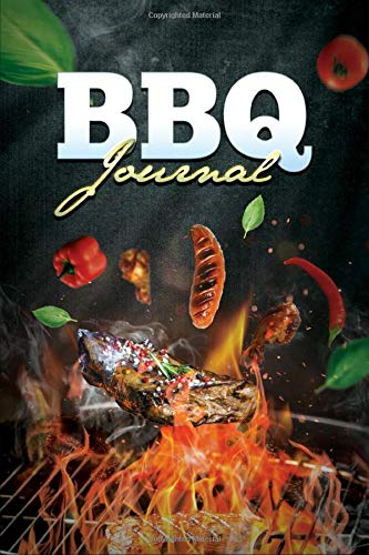 BBQ Journal: The barbecue smoker's journal to record, improve your delicious BBQ recipe, refine your awesome process and become a BBQ guru! Perfect gift for BBQ lovers