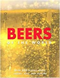 Beers of the World: Over 350 Classic Beers, Lagers, Ales and Porters