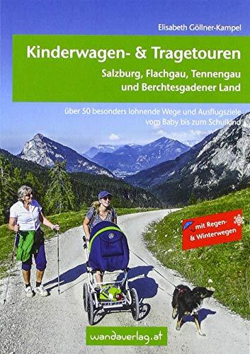 Kinderwagen- & Tragetouren – Salzburg, Flachgau, Tennengau und Berchtesgadener Land: Über 50 besonders lohnende Wege und Ausflugsziele vom Baby bis ... & Winterwegen. (Kinderwagen-Wanderungen)