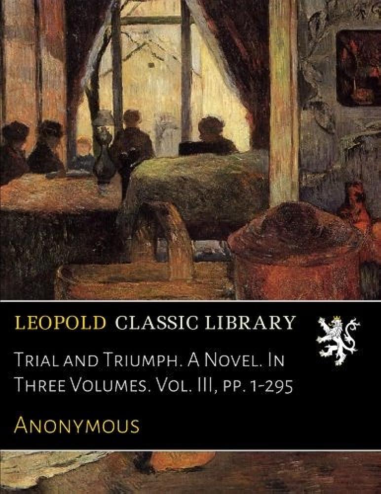 不幸囲まれた無駄だTrial and Triumph. A Novel. In Three Volumes. Vol. III, pp. 1-295
