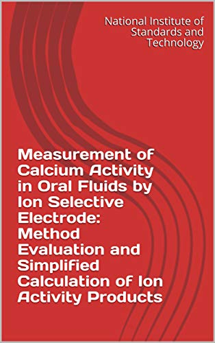 Measurement of Calcium Activity in Oral Fluids by Ion Selective Electrode: Method Evaluation and Simplified Calculation of Ion Activity Products (English Edition)