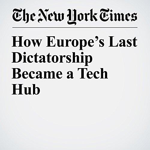 How Europe's Last Dictatorship Became a Tech Hub copertina