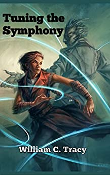 Tuning the Symphony: A Science Fantasy Space Opera (Tales of the Dissolutionverse Book 2) by [William C. Tracy]