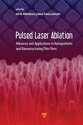 Pulsed Laser Ablation: Advances and Applications in Nanoparticles and Nanostructuring Thin Films (English Edition)