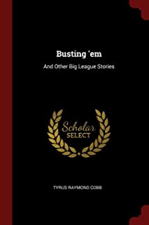 Busting 'em: And Other Big League Stories