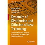 Dynamics of Distribution and Diffusion of New Technology: A Contribution to the Historical, Economic and Social Route of a Developing Economy (India Studies ... in Business and Economics) (English Edition)