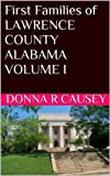 FIRST FAMILIES OF LAWRENCE COUNTY, ALABAMA VOLUME I (Kindle Edition)