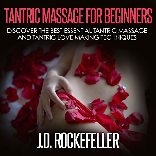 Tantric Massage for Beginners: Discover the Best Essential Tantric Massage and Tantric Love Making Techniques audiobook cover art