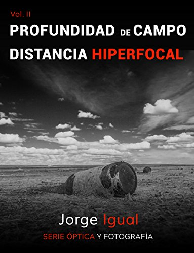Óptica y Fotografía 2: Profundidad de Campo y Distancia Hiperfocal
