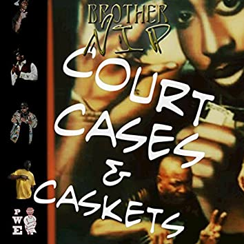Court Cases & Caskets (Brother N.I.P)