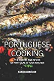 Portuguese Cooking: The Sweets and Spices of Portugal in Your Kitchen