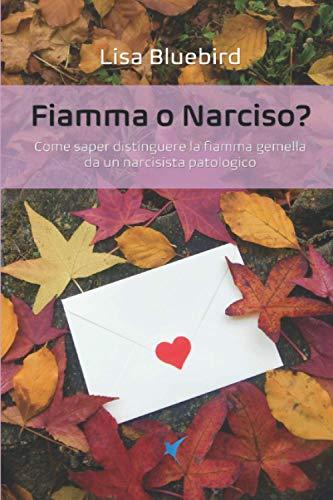 Fiamma o Narciso?: Come saper distinguere la fiamma gemella da un narcisista patologico