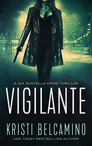 Vigilante: A Vigilante Justice Crime Thriller (Gia Santella Crime Thriller Series Book 2)