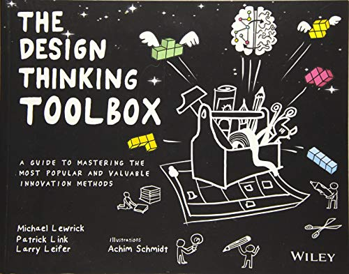 Compare Textbook Prices for The Design Thinking Toolbox: A Guide to Mastering the Most Popular and Valuable Innovation Methods 1 Edition ISBN 9781119629191 by Lewrick, Michael,Link, Patrick,Leifer, Larry