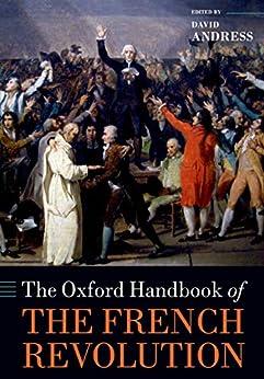 The Oxford Handbook of the French Revolution (Oxford Handbooks) (English Edition) par [David Andress]