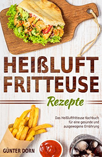 Heißluftfritteuse Rezepte Das Heißluftfritteuse Kochbuch für eine gesunde und ausgewogene Ernährung