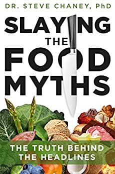 Slaying the Food Myths: The Truth Behind the Headlines by [Steve Chaney]