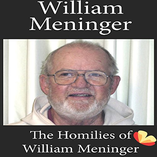 Homilies of William Meninger     Homilies from the Trappists of St. Benedict's Monastery              By:                                                                                                                                 William Meninger                               Narrated by:                                                                                                                                 Martin Rowe                      Length: 1 hr and 10 mins     1 rating     Overall 4.0
