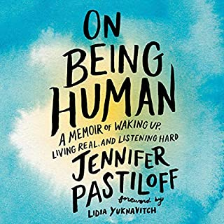 On Being Human     A Memoir of Waking Up, Living Real, and Listening Hard              By:                                                                                                                                 Jennifer Pastiloff,                                                                                        Lidia Yuknavitch - foreword                               Narrated by:                                                                                                                                 Jennifer Pastiloff                      Length: 9 hrs and 59 mins     22 ratings     Overall 4.7