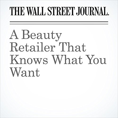 A Beauty Retailer That Knows What You Want cover art
