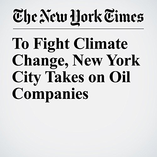 To Fight Climate Change, New York City Takes on Oil Companies copertina
