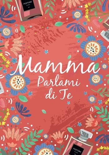 Mamma, Parlami di te: Libro da completare per condividere i ricordi de mamma | Regalo originale splendidamente decorato