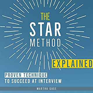 The STAR Method Explained: Proven Technique to Succeed at Interview                   By:                                                                                                                                 Martha Gage                               Narrated by:                                                                                                                                 Erika Cockerham                      Length: 1 hr and 22 mins     Not rated yet     Overall 0.0