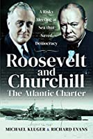 Roosevelt's and Churchill's Atlantic Charter: A Risky Meeting at Sea That Saved Democracy