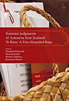 Feminist Judgments of Aotearoa New Zealand: Te Rino: a Two-stranded Rope