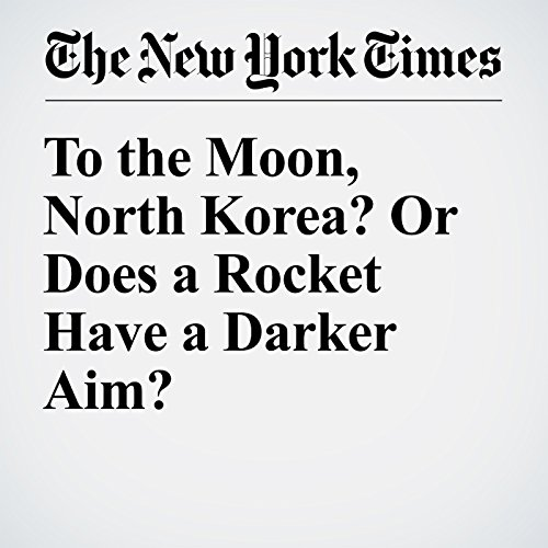 To the Moon, North Korea? Or Does a Rocket Have a Darker Aim? audiobook cover art