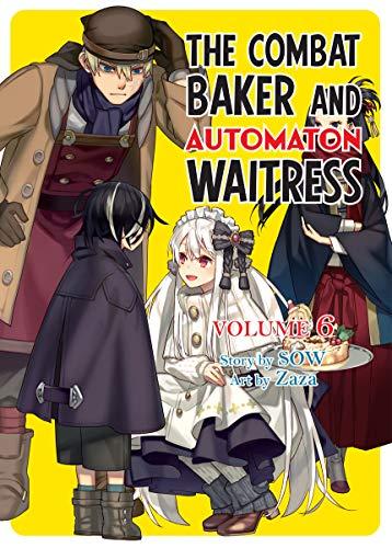 The Combat Baker and Automaton Waitress: Volume 6 (English Edition)