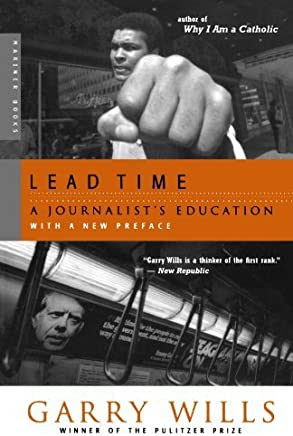 Lead Time: A Journalists Education by Garry Wills (2004-07-14)