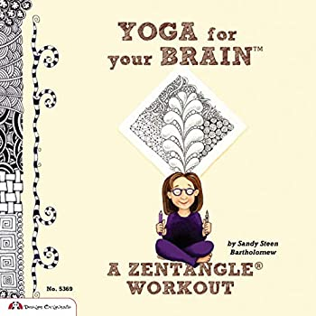 Yoga for Your Brain  TM   A Zentangle  R  Workout  Design Originals  Over 60 Tangle Patterns Plus Ideas Tips and Projects for Experienced Tanglers  Sequel to Totally Tangled  Zentangle and Beyond