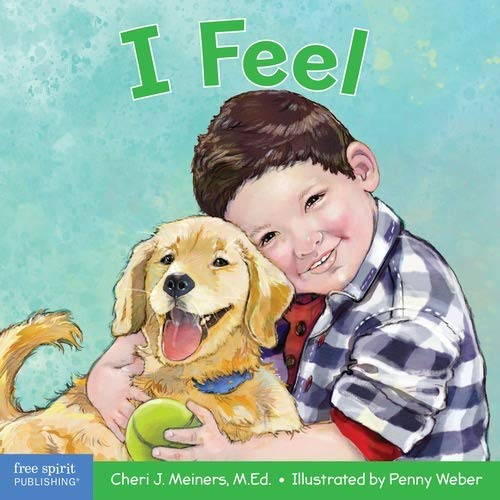 I Feel: A book about recognizing and understanding emotions (Learning About Me & You)