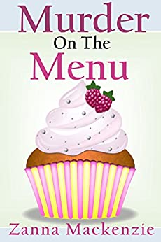 [Zanna Mackenzie]のMurder On The Menu: Romantic Comedy Culinary Cozy Mystery Series (A Recipe For Disaster Cozy Mystery Book 1) (English Edition)