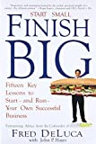 Start Small Finish Big: Fifteen Key Lessons to Start – and Run – Your Own Successful Business