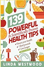 Health (4th Edition): 139 POWERFUL & Scientifically PROVEN Health Tips to Boost Your Health, Shed Pounds & Live Longer!