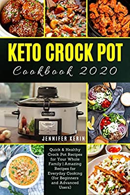 Keto Crock Pot Cookbook 2020: Quick & Healthy Crock Pot Recipes For Your Whole Family | Amazing Recipes For Everyday Cooking ( for Beginners and Advanced Users )