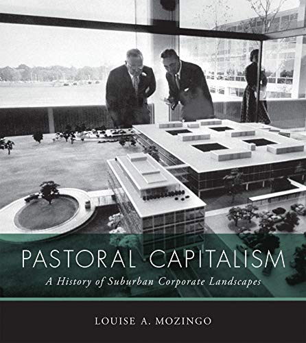 Compare Textbook Prices for Pastoral Capitalism: A History of Suburban Corporate Landscapes Urban and Industrial Environments Illustrated Edition ISBN 9780262526142 by Mozingo, Louise A.
