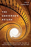 The Converso's Return: Conversion and Sephardi History in Contemporary Literature and Culture (Stanford Studies in Jewish History and Culture)