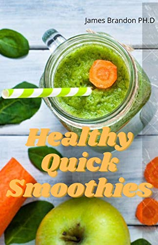 Healthy Quick Smoothies: The Healthy Smoothie Recipes Cookbook