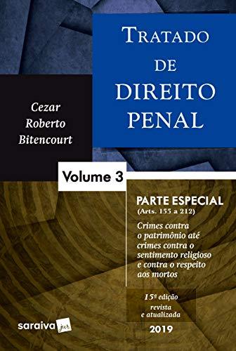 Tratado de Direito Penal - Volume 3 – Parte Especial (Arts. 155 a 212) - Crimes contra o patrimônio até crime contra o sentimento religioso e contra o respeito aos mortos