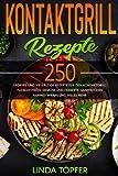 Kontaktgrill Rezepte: 250 leckere und vielfältige Rezepte für den Kontaktgrill. Fleisch, Fisch, Gemüse und Desserts, Sandwiches, Paninis, Wraps und vieles mehr.