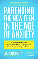 Parenting the New Teen in the Age of Anxiety: A Complete Guide to Your Child's Stressed, Depressed, Expanded, Amazing Adolescence (Parenting Tips, Raising Teenagers, Gift for Parents)