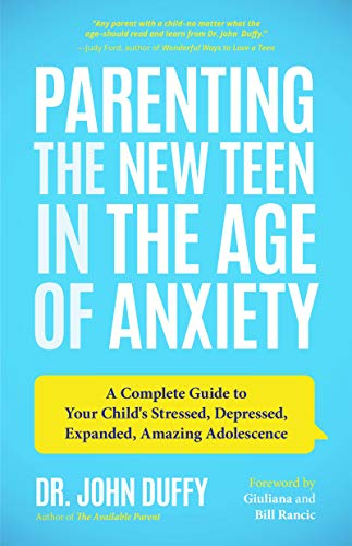 Parenting the New Teen in the Age of Anxiety: A Complete Guide to Your Child's Stressed, Depressed, Expanded, Amazing Adolescence (Parenting Tips from a Clinical Psychologist and Relationships Expert)