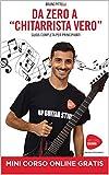 Da zero a chitarrista vero: Lezioni chitarra Guida completa per principianti