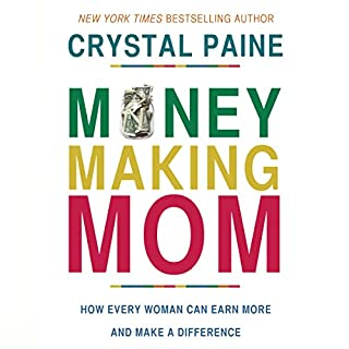 Money-Making Mom     How Every Woman Can Earn More and Make a Difference              By:                                                                                                                                 Crystal Paine                               Narrated by:                                                                                                                                 Michelle Lasley                      Length: 5 hrs and 30 mins     57 ratings     Overall 4.6