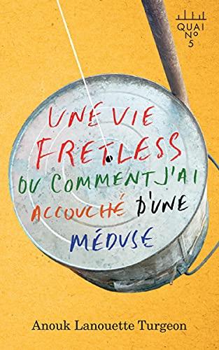 Une vie fretless ou comment j'ai accouché d'une méduse (French Edition)