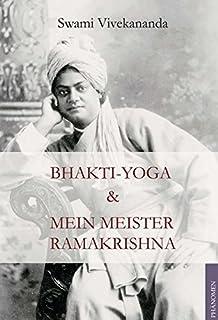 Bhakti-Yoga & Mein Meister Ramakrishna: (Sammelband)