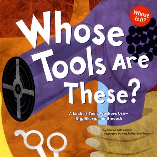 Whose Tools Are These?: A Look at Tools Workers Use - Big, Sharp, and Smooth (Whose Is It?: Community Workers)